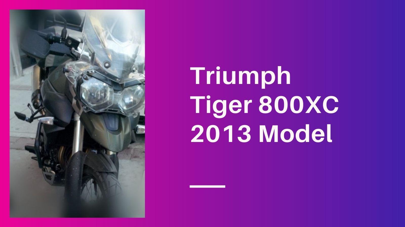 Triumph Tiger 800XC 2013 Model tenıtım değerlendirme