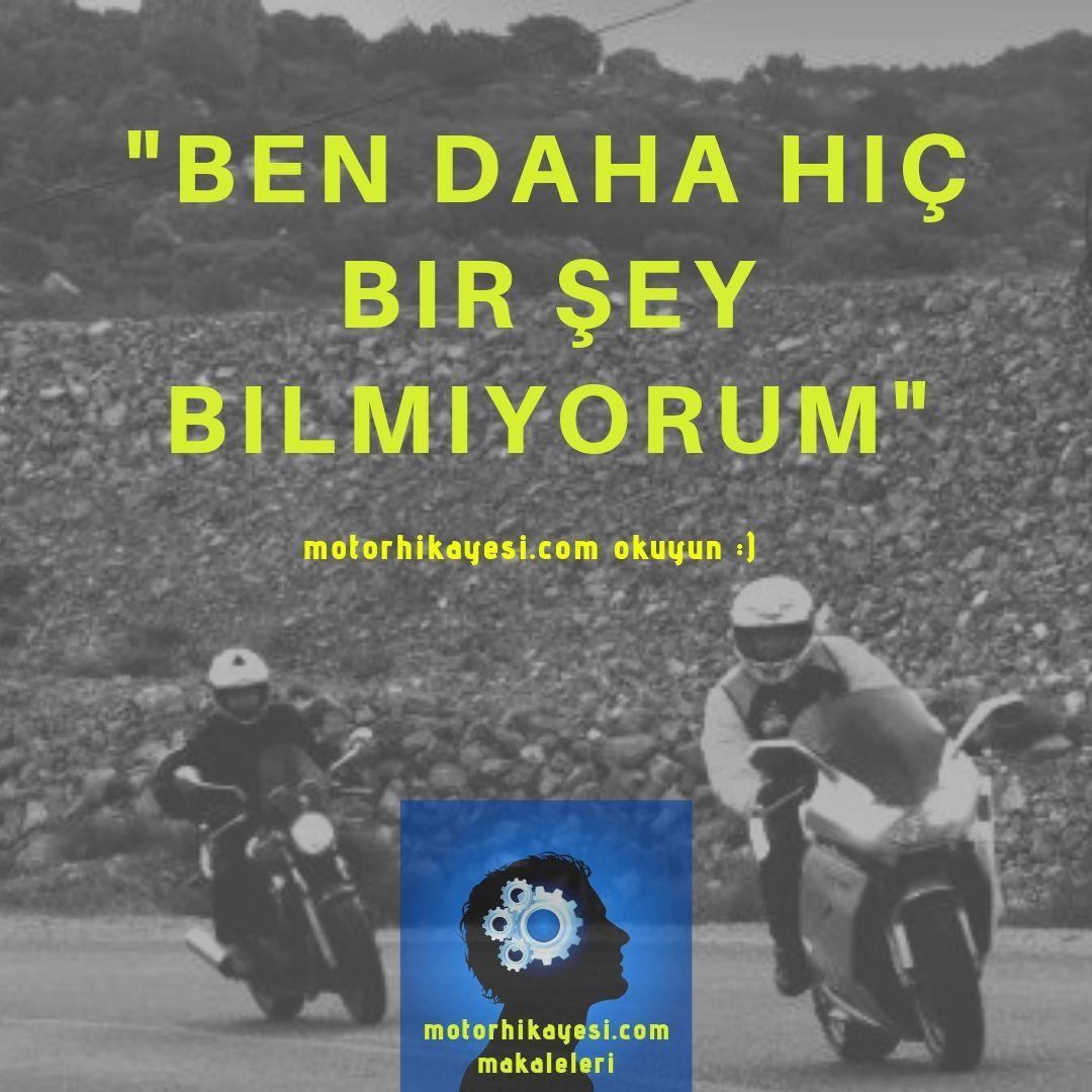 motosiklet eğitimi: Ben Daha Hiç Bir Şey Bilmiyorum